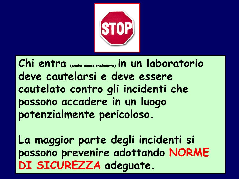 Chi entra (anche occasionalmente) in un laboratorio deve cautelarsi e deve essere cautelato contro gli incidenti che possono accadere in un luogo potenzialmente pericoloso.