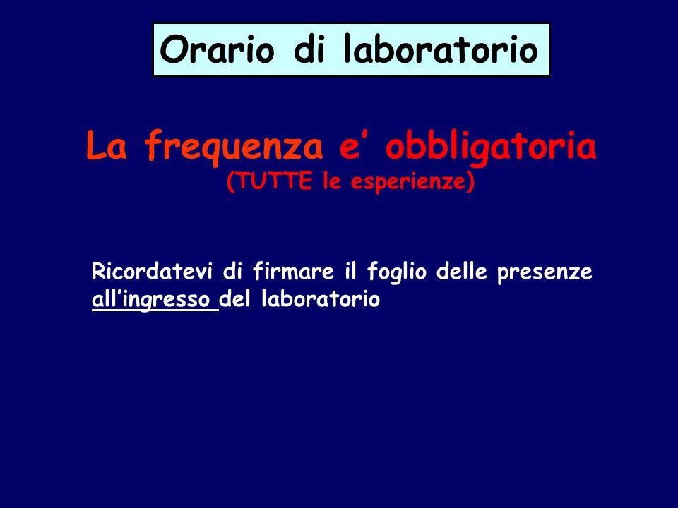 La frequenza e' obbligatoria (TUTTE le esperienze)