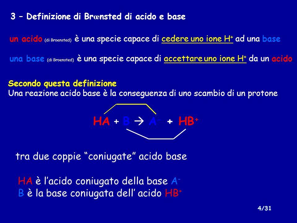 HA + B  A- + HB+ tra due coppie coniugate acido base
