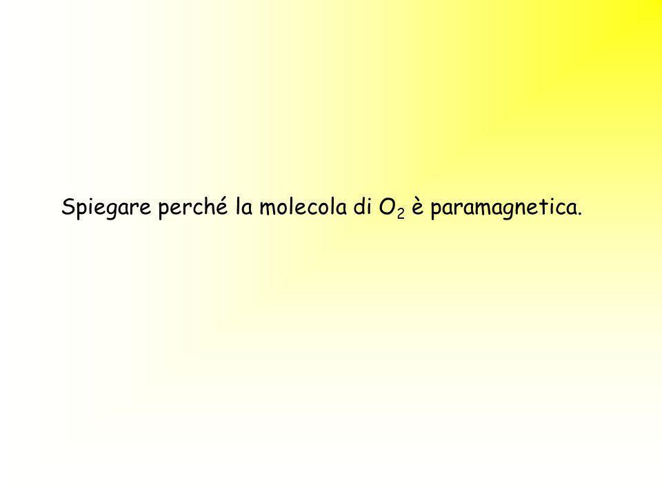 Spiegare perché la molecola di O2 è paramagnetica.