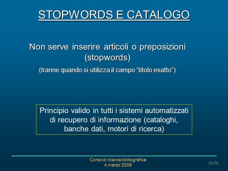STOPWORDS E CATALOGO Non serve inserire articoli o preposizioni (stopwords) (tranne quando si utilizza il campo titolo esatto )