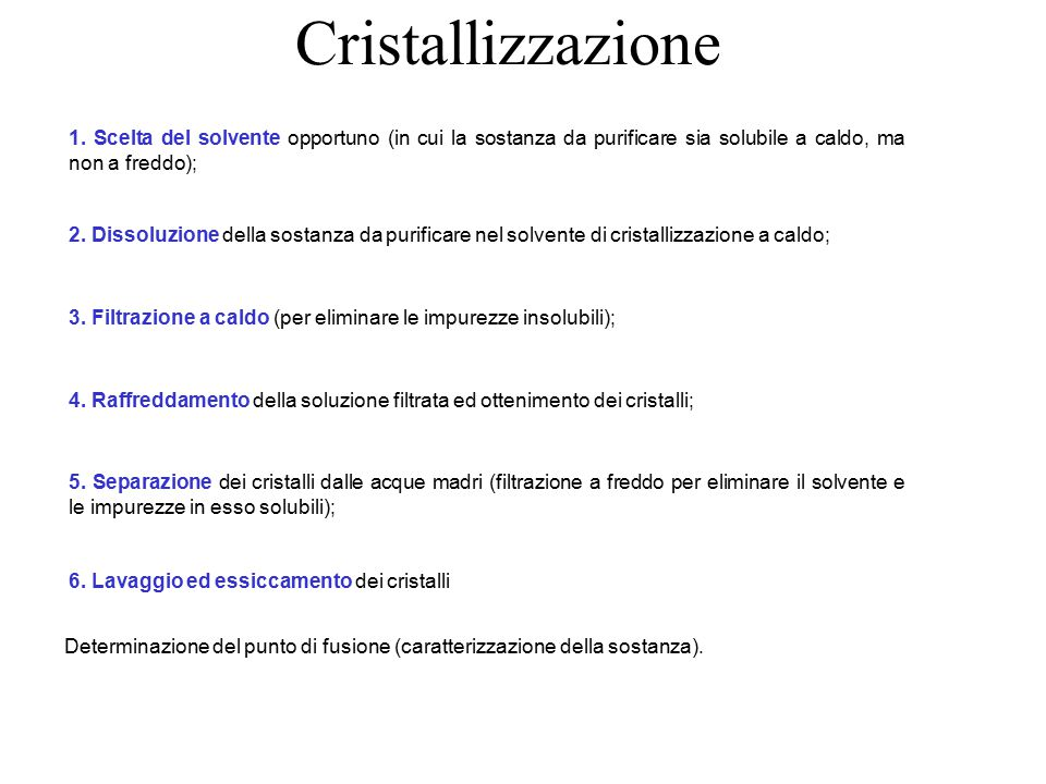Cristallizzazione 1. Scelta del solvente opportuno (in cui la sostanza da purificare sia solubile a caldo, ma non a freddo);
