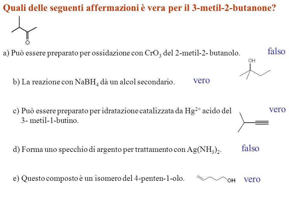 Quali delle seguenti affermazioni è vera per il 3-metil-2-butanone