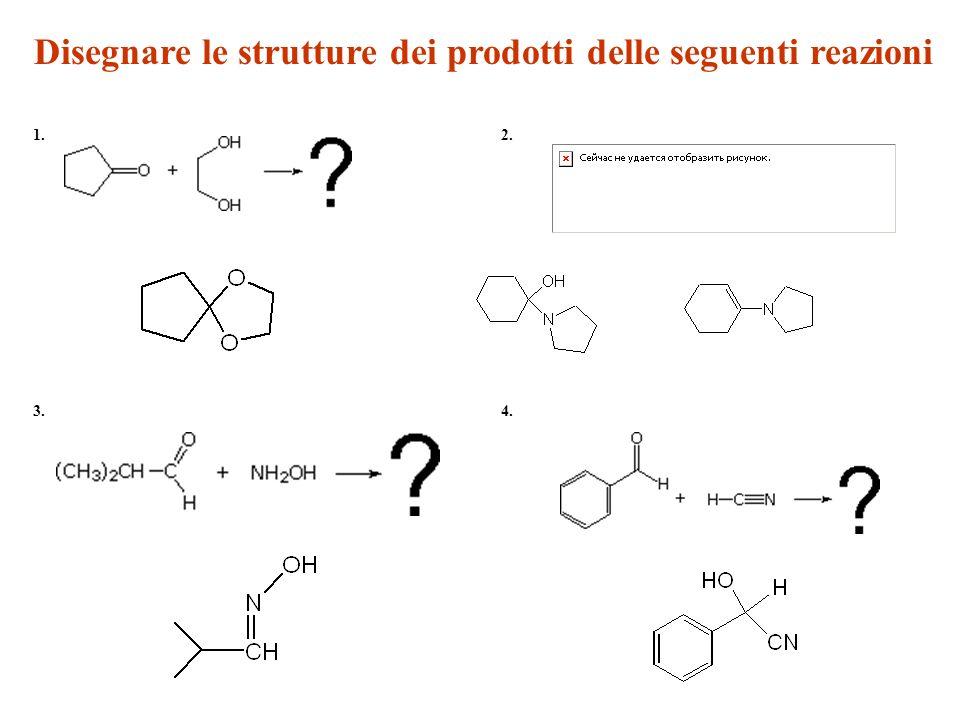 Disegnare le strutture dei prodotti delle seguenti reazioni