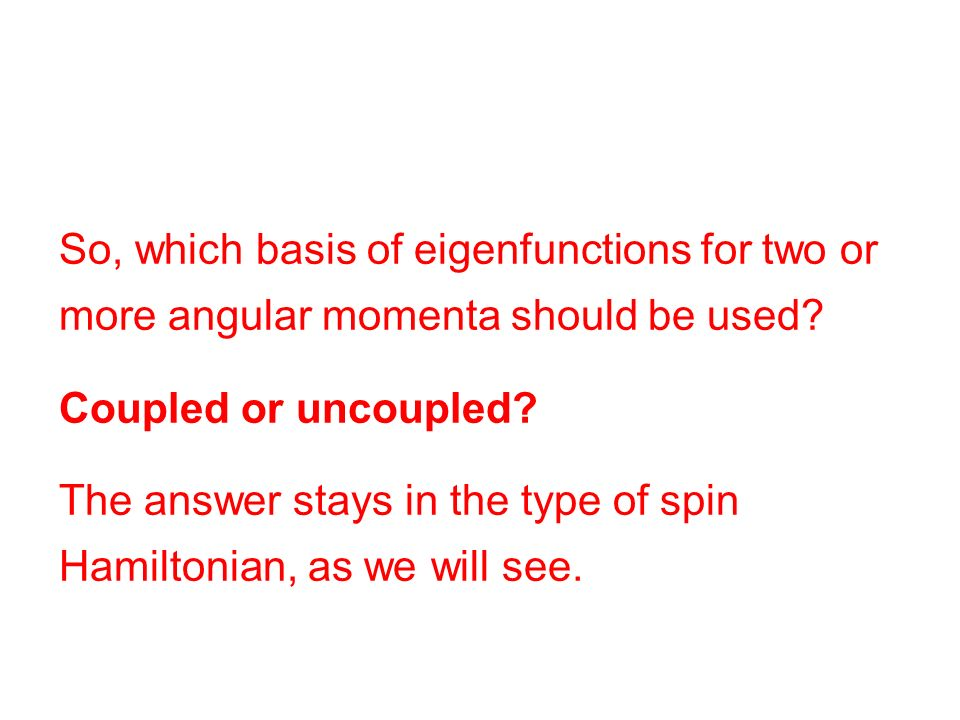 So, which basis of eigenfunctions for two or more angular momenta should be used