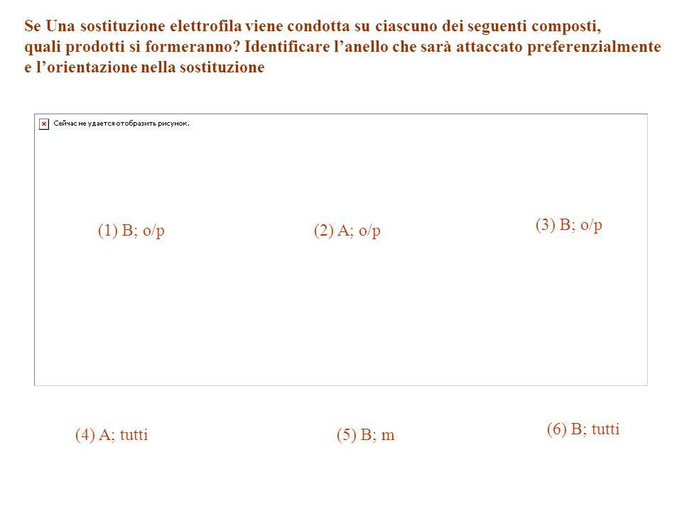 Se Una sostituzione elettrofila viene condotta su ciascuno dei seguenti composti,