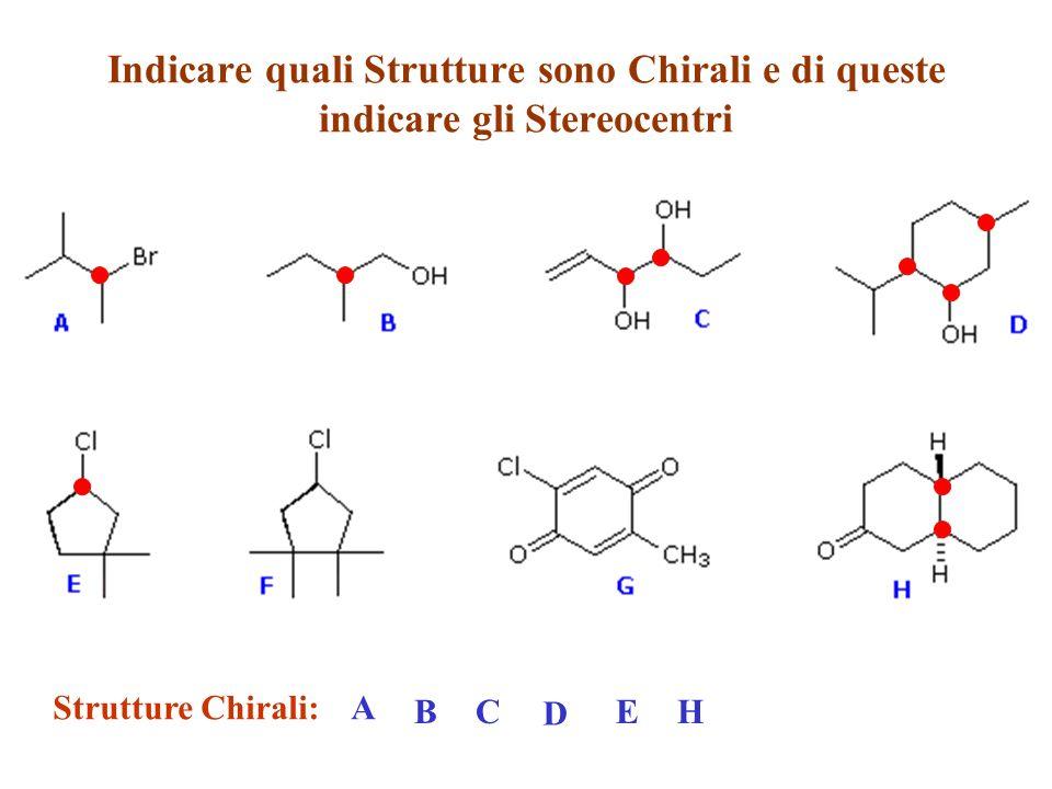 Indicare quali Strutture sono Chirali e di queste indicare gli Stereocentri