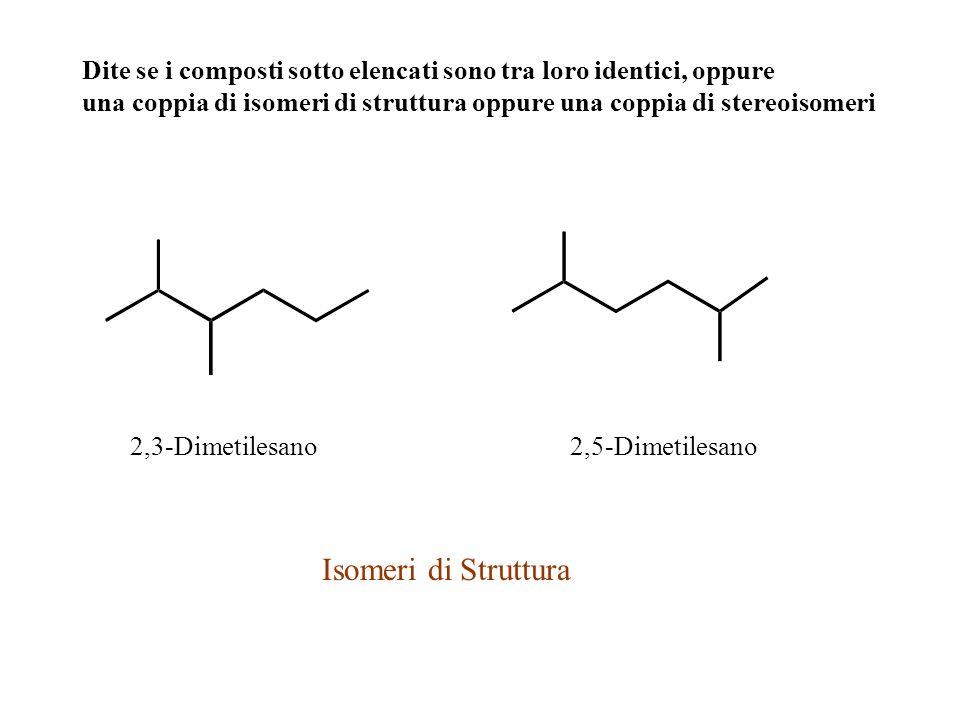 Dite se i composti sotto elencati sono tra loro identici, oppure