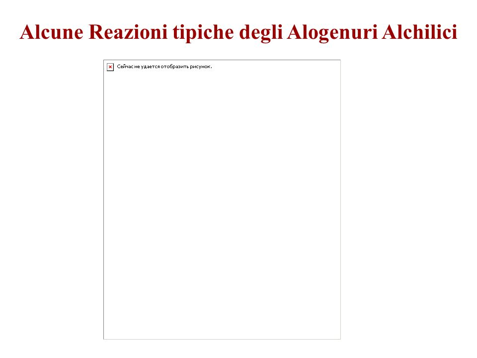 Alcune Reazioni tipiche degli Alogenuri Alchilici