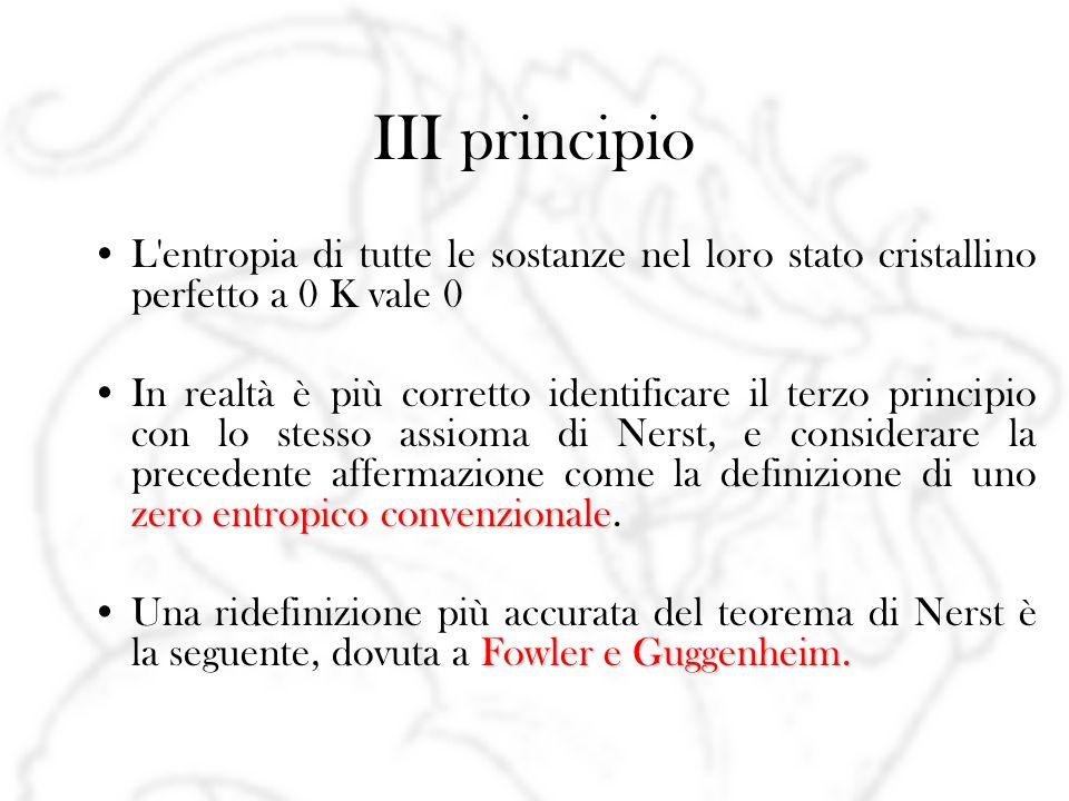 III principio L entropia di tutte le sostanze nel loro stato cristallino perfetto a 0 K vale 0.