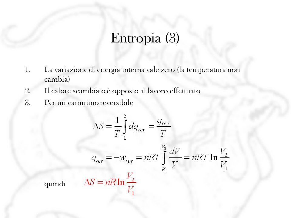 Entropia (3) La variazione di energia interna vale zero (la temperatura non cambia) Il calore scambiato è opposto al lavoro effettuato.