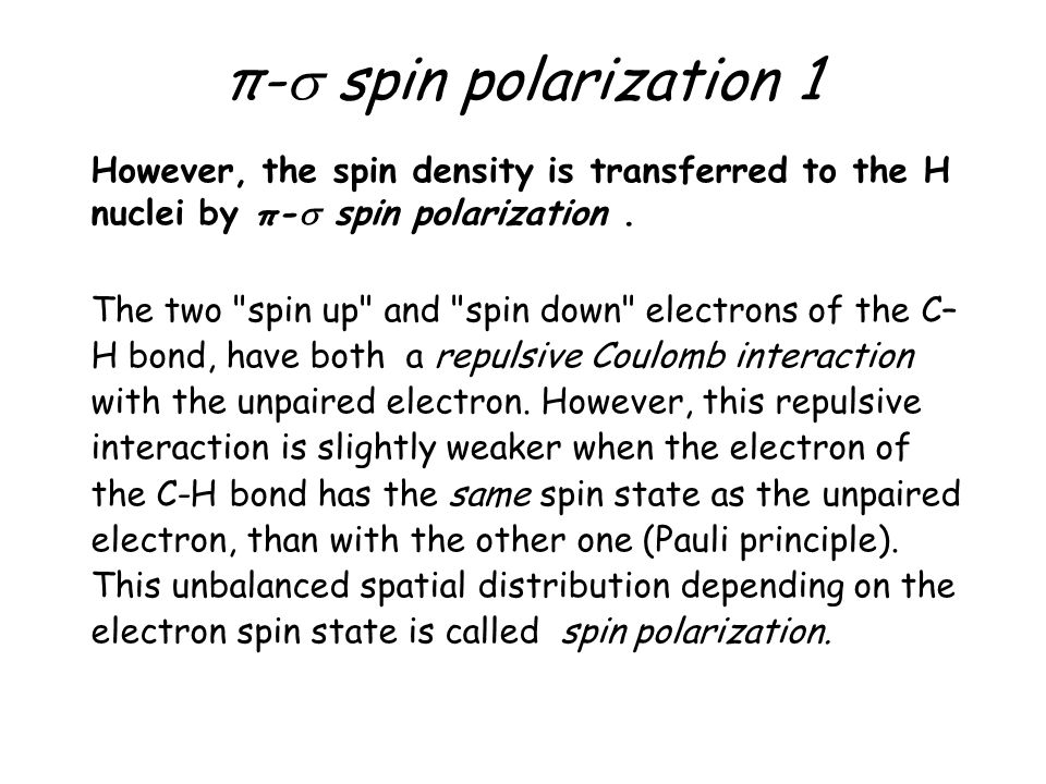 π- spin polarization 1 However, the spin density is transferred to the H nuclei by π- spin polarization .