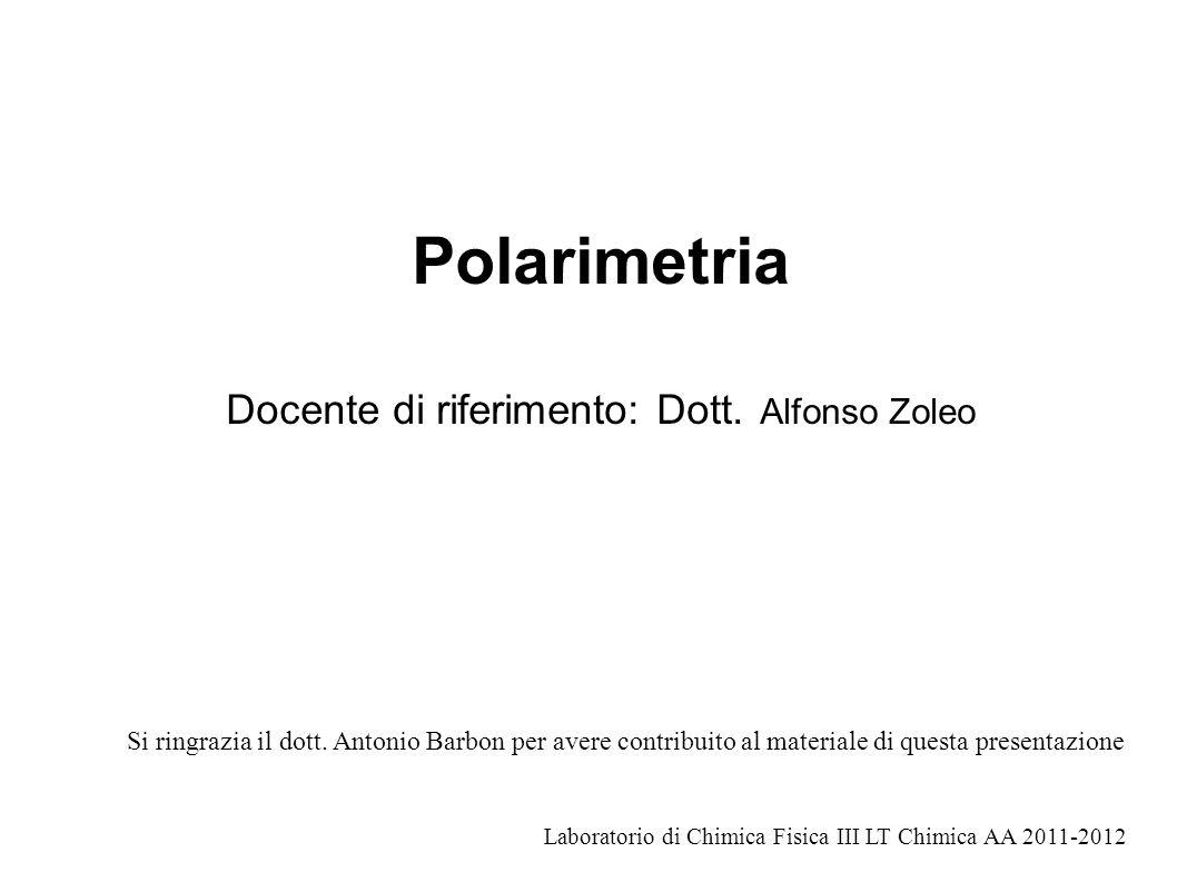 Polarimetria Docente di riferimento: Dott. Alfonso Zoleo