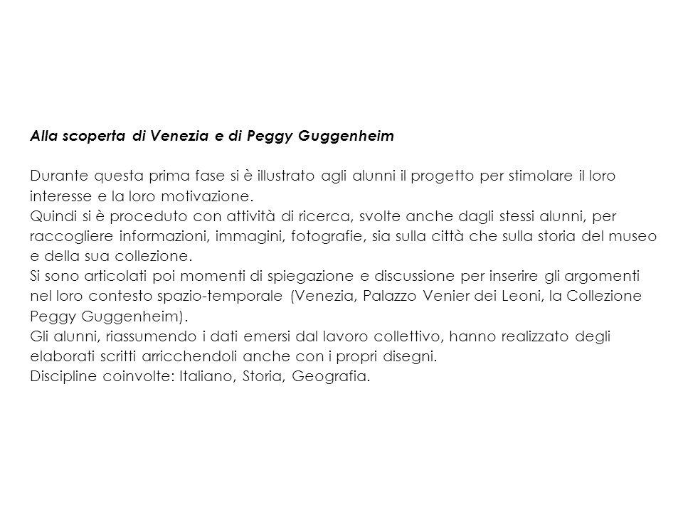 Alla scoperta di Venezia e di Peggy Guggenheim Durante questa prima fase si è illustrato agli alunni il progetto per stimolare il loro interesse e la loro motivazione.