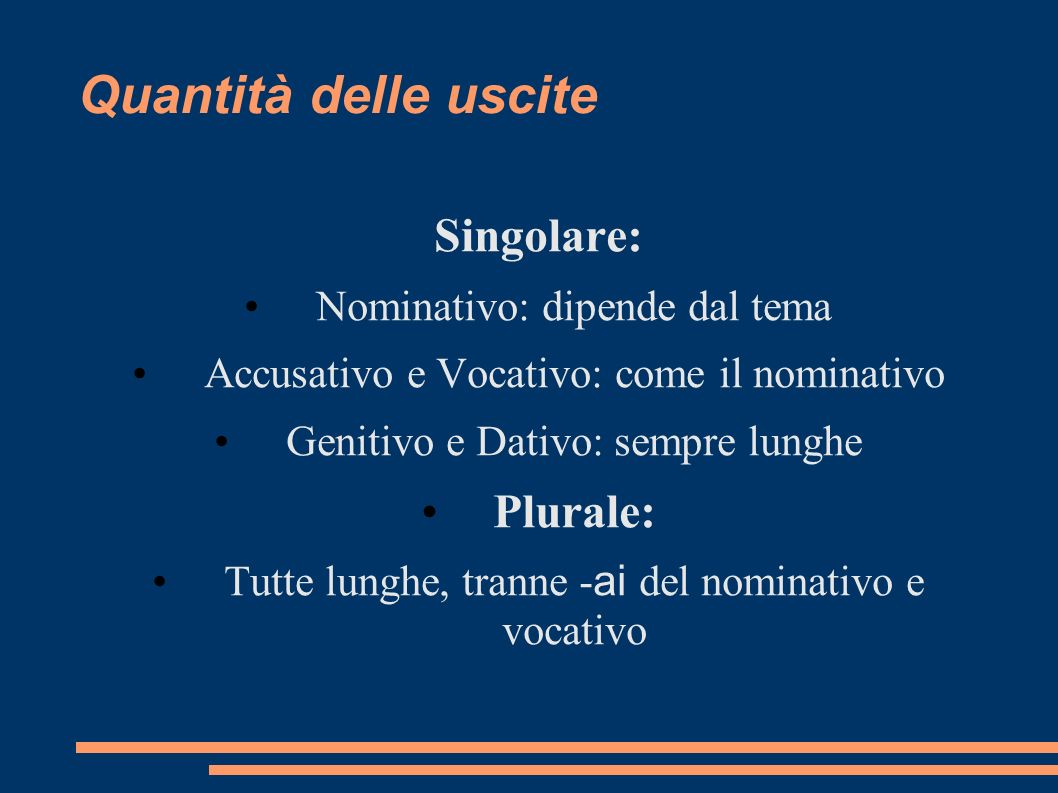 Quantità delle uscite Singolare: Plurale: Nominativo: dipende dal tema