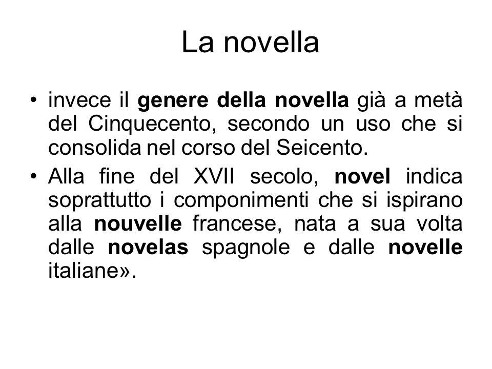La novella invece il genere della novella già a metà del Cinquecento, secondo un uso che si consolida nel corso del Seicento.