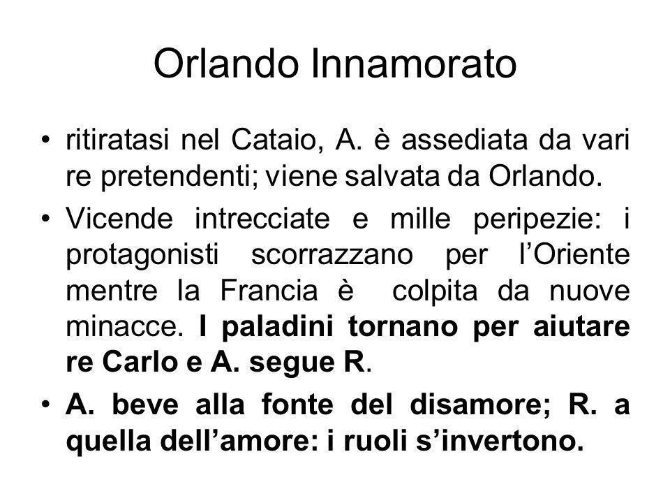 Orlando Innamorato ritiratasi nel Cataio, A. è assediata da vari re pretendenti; viene salvata da Orlando.