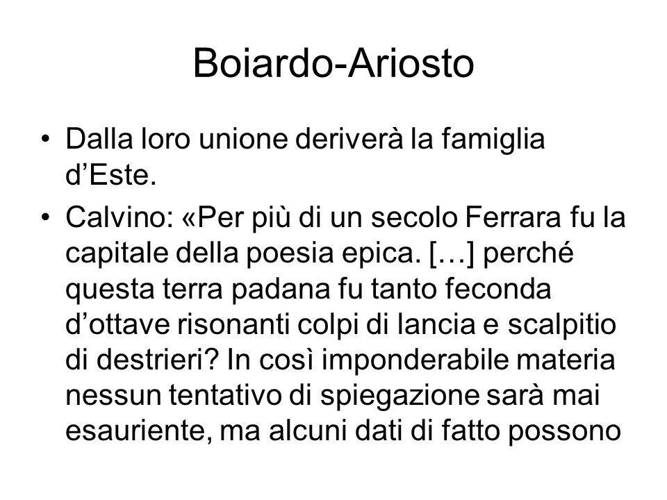 Boiardo-Ariosto Dalla loro unione deriverà la famiglia d'Este.