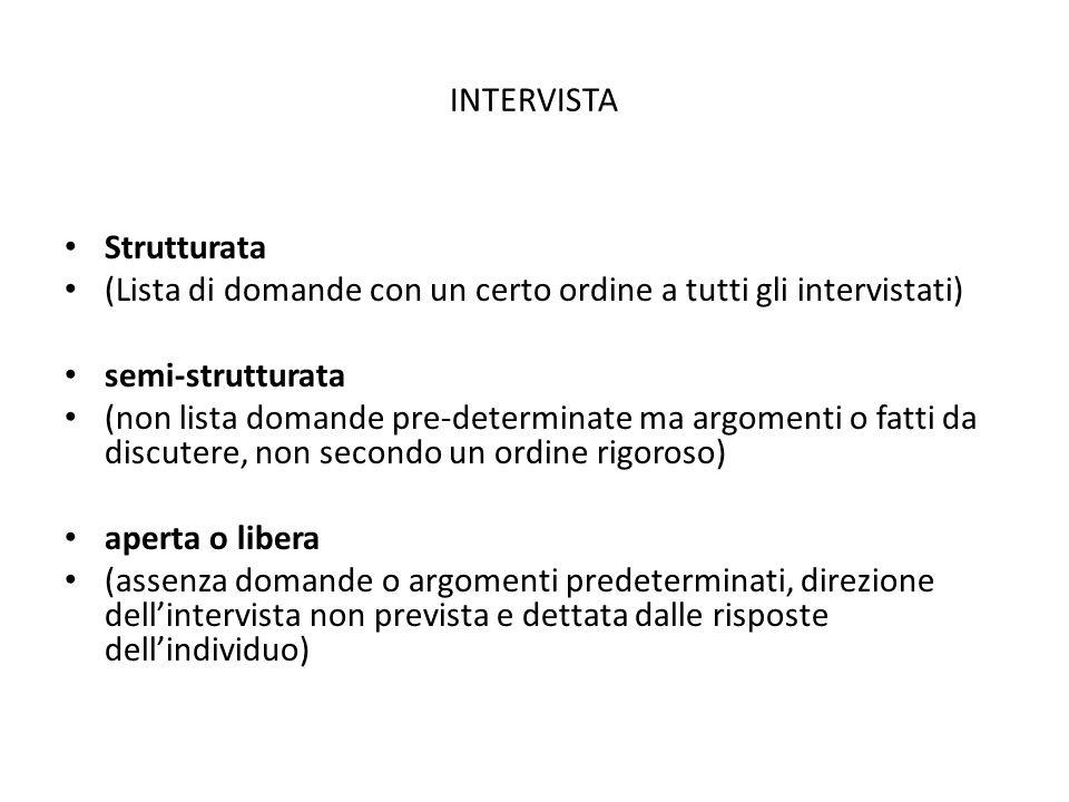 INTERVISTA Strutturata. (Lista di domande con un certo ordine a tutti gli intervistati) semi-strutturata.