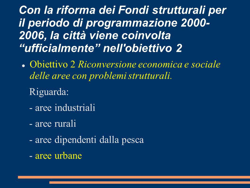 Con la riforma dei Fondi strutturali per il periodo di programmazione 2000-2006, la città viene coinvolta ufficialmente nell obiettivo 2