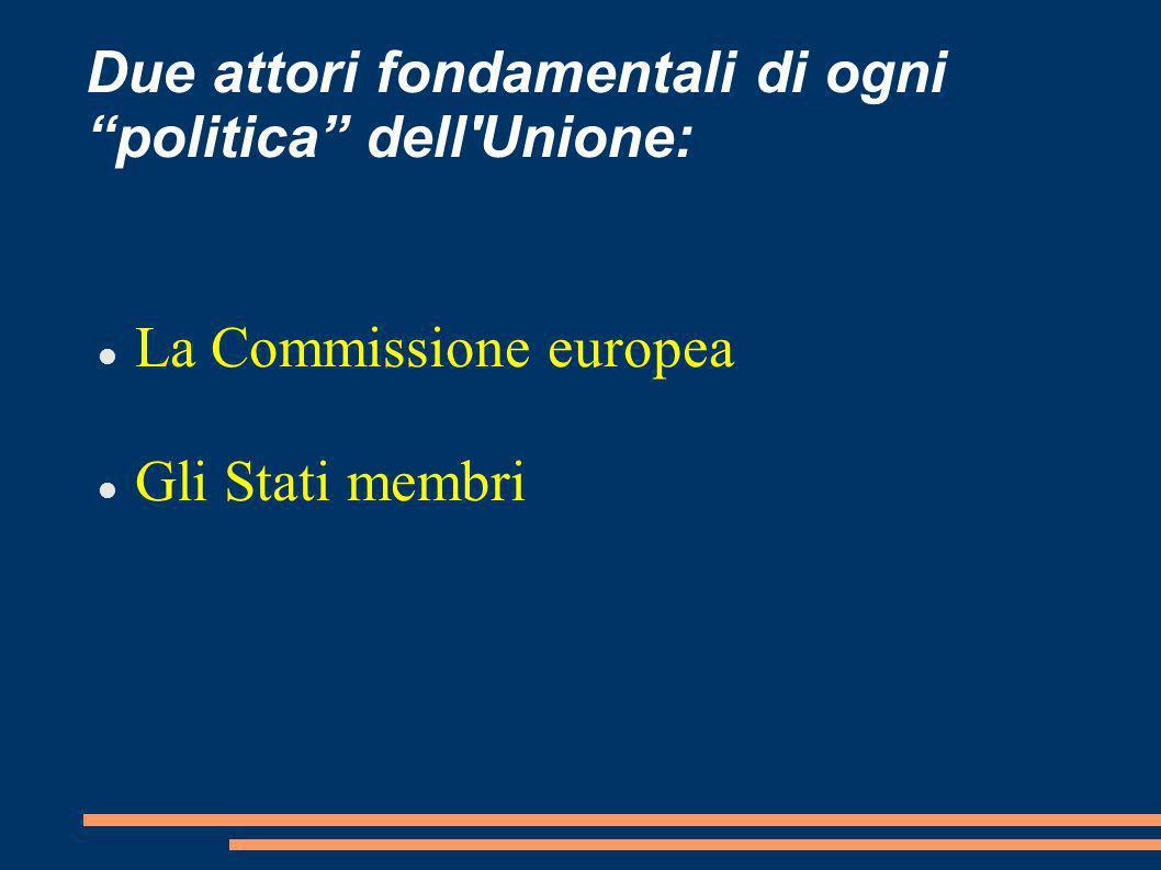 Due attori fondamentali di ogni politica dell Unione: