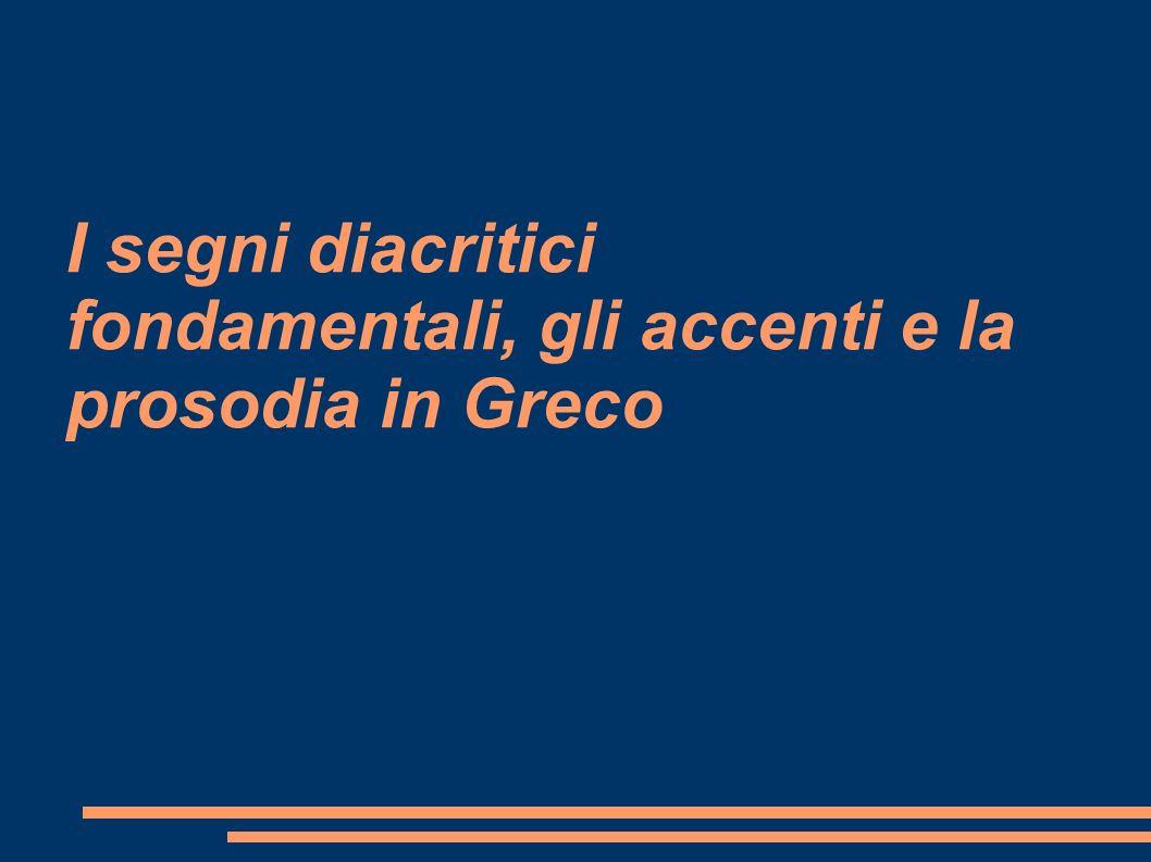 I segni diacritici fondamentali, gli accenti e la prosodia in Greco