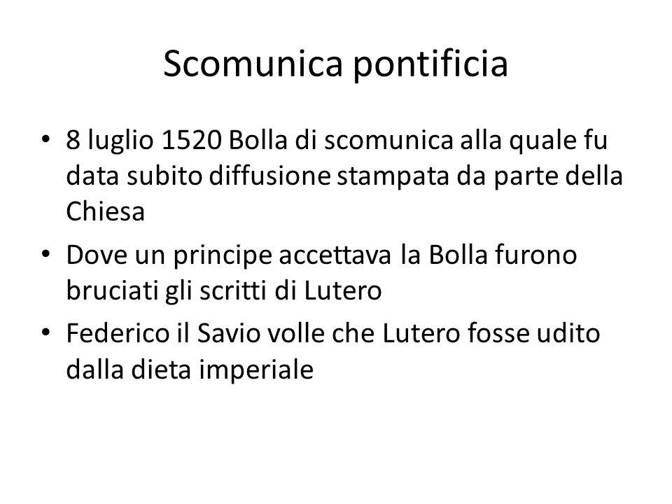 Scomunica pontificia 8 luglio 1520 Bolla di scomunica alla quale fu data subito diffusione stampata da parte della Chiesa.