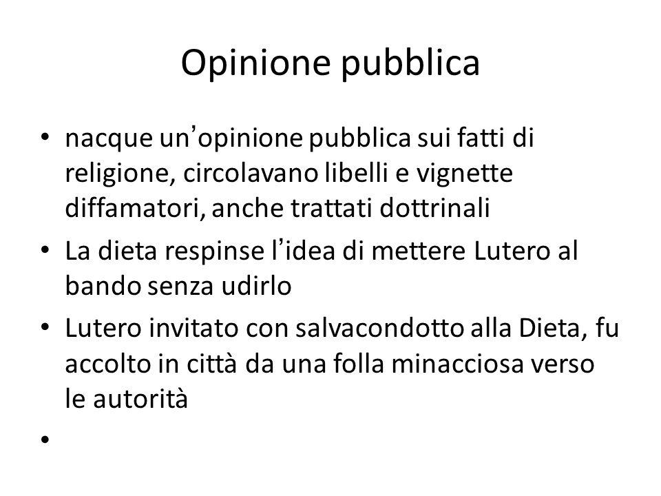 Opinione pubblica nacque un'opinione pubblica sui fatti di religione, circolavano libelli e vignette diffamatori, anche trattati dottrinali.