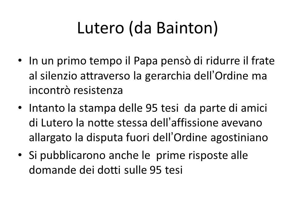 Lutero (da Bainton) In un primo tempo il Papa pensò di ridurre il frate al silenzio attraverso la gerarchia dell'Ordine ma incontrò resistenza.