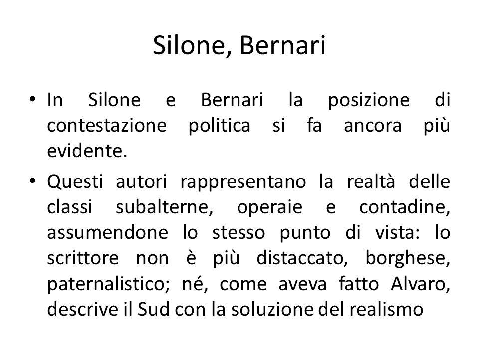 Silone, Bernari In Silone e Bernari la posizione di contestazione politica si fa ancora più evidente.