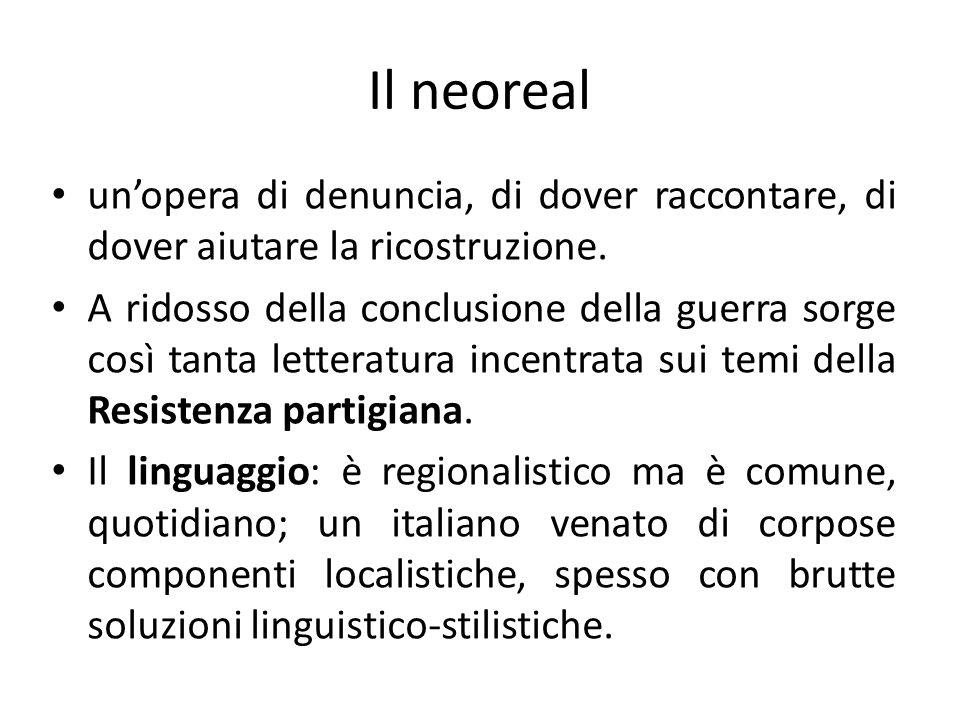 Il neoreal un'opera di denuncia, di dover raccontare, di dover aiutare la ricostruzione.