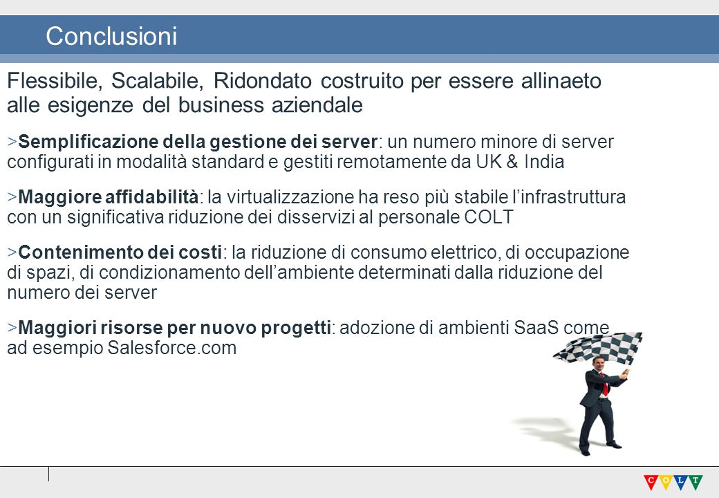 Conclusioni Flessibile, Scalabile, Ridondato costruito per essere allinaeto alle esigenze del business aziendale.