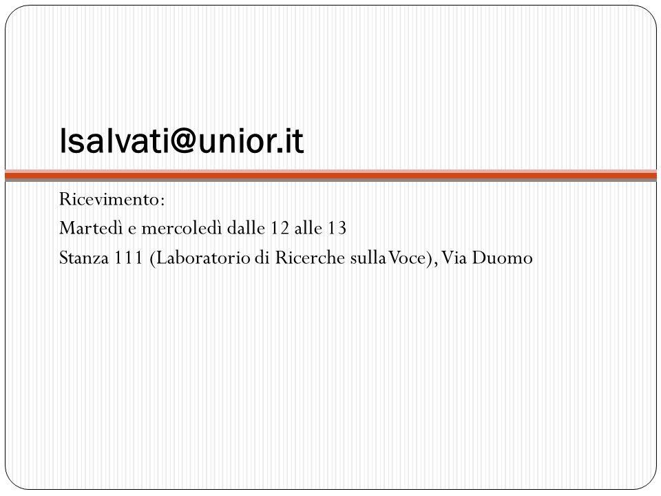 lsalvati@unior.it Ricevimento: Martedì e mercoledì dalle 12 alle 13