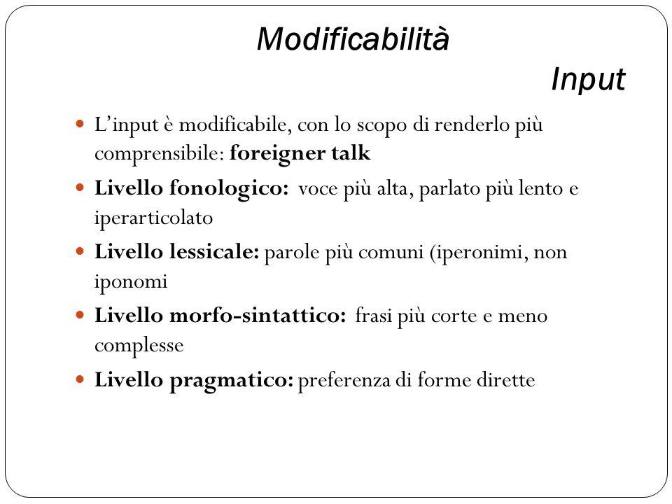 Modificabilità Input L'input è modificabile, con lo scopo di renderlo più comprensibile: foreigner talk.