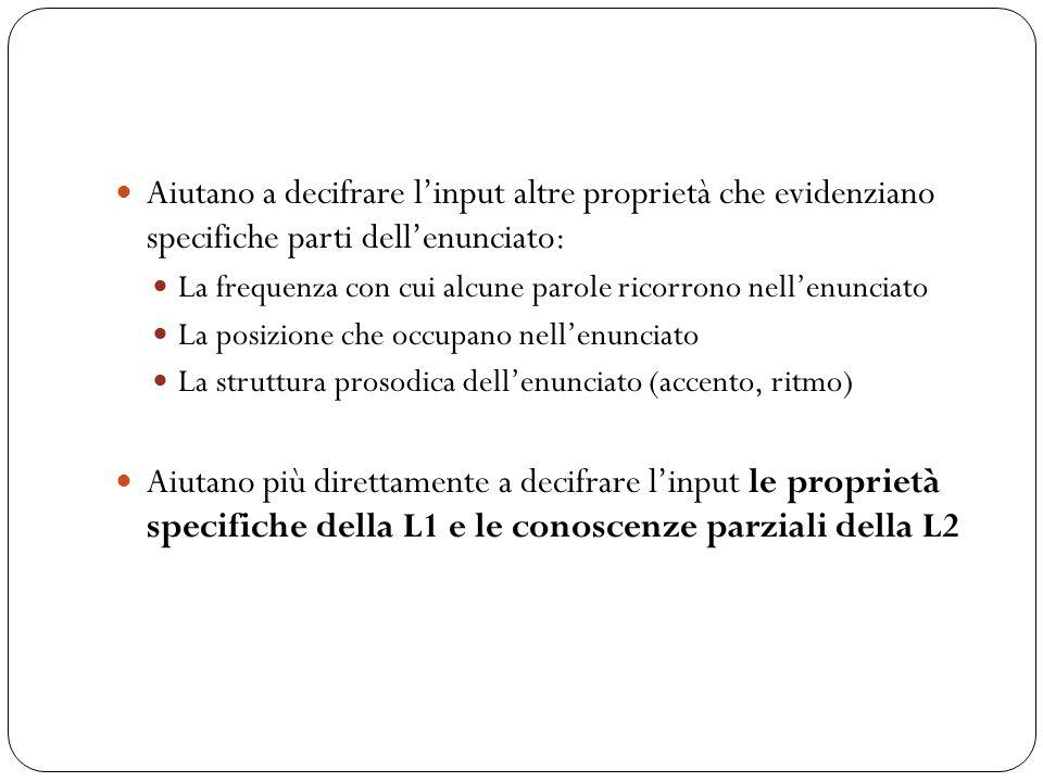 Aiutano a decifrare l'input altre proprietà che evidenziano specifiche parti dell'enunciato: