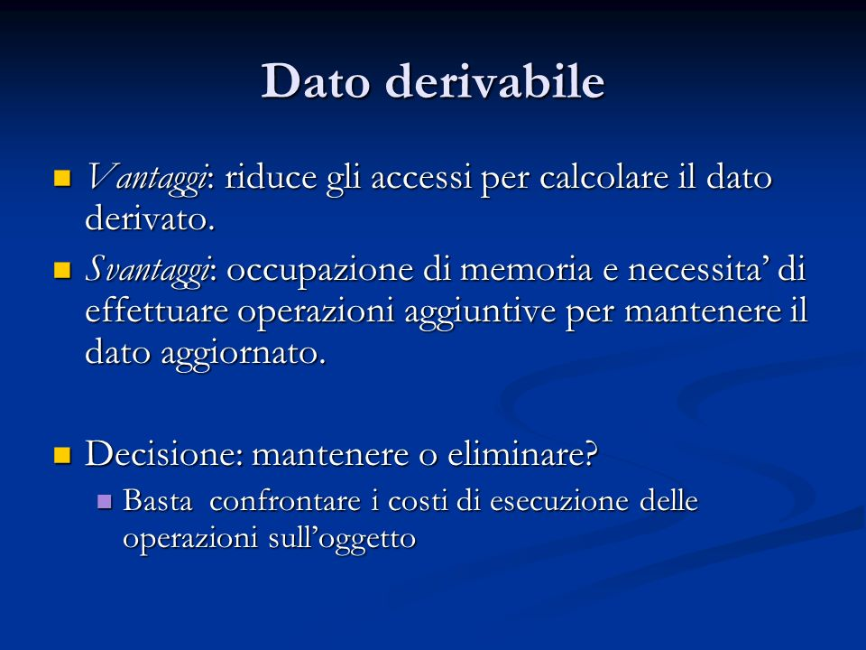 Dato derivabile Vantaggi: riduce gli accessi per calcolare il dato derivato.
