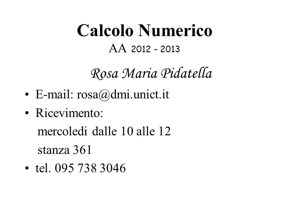 Calcolo Numerico AA 2012 - 2013 Rosa Maria Pidatella