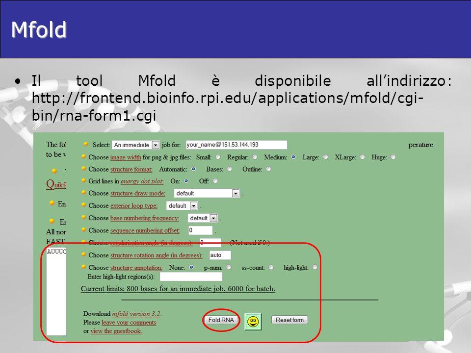 Mfold Il tool Mfold è disponibile all'indirizzo: http://frontend.bioinfo.rpi.edu/applications/mfold/cgi-bin/rna-form1.cgi.