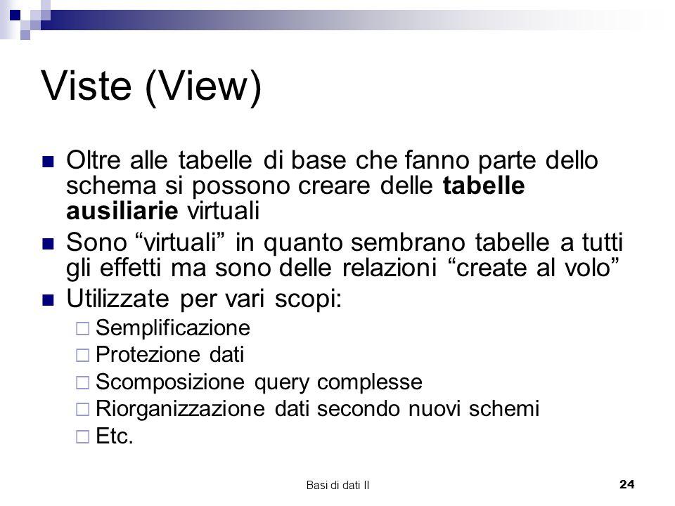 Viste (View) Oltre alle tabelle di base che fanno parte dello schema si possono creare delle tabelle ausiliarie virtuali.