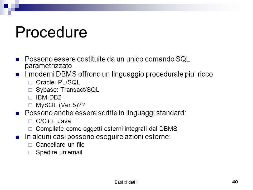 Procedure Possono essere costituite da un unico comando SQL parametrizzato. I moderni DBMS offrono un linguaggio procedurale piu' ricco.