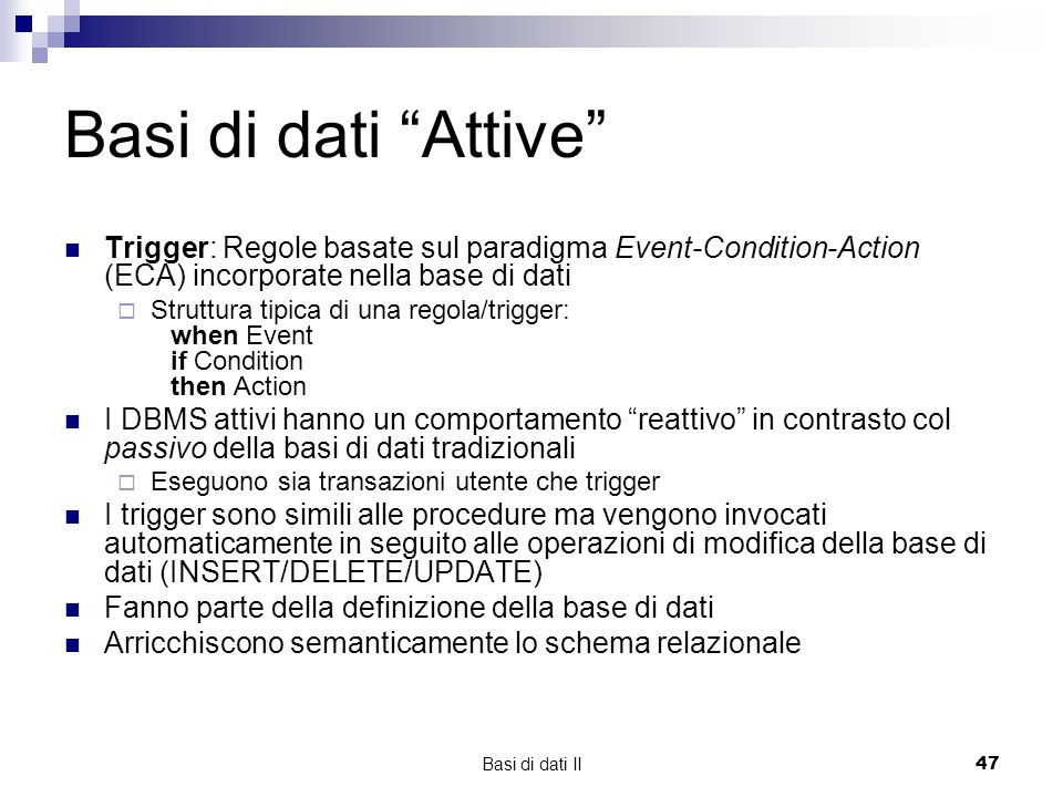 Basi di dati Attive Trigger: Regole basate sul paradigma Event-Condition-Action (ECA) incorporate nella base di dati.