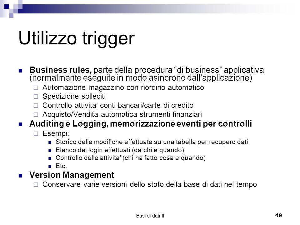 Utilizzo trigger Business rules, parte della procedura di business applicativa (normalmente eseguite in modo asincrono dall'applicazione)