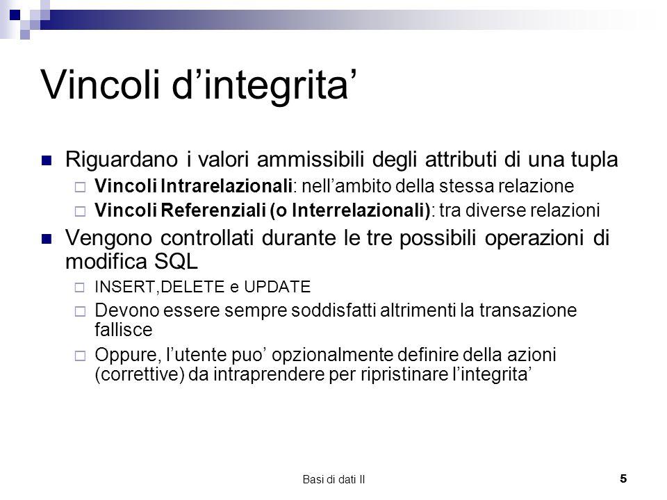Vincoli d'integrita' Riguardano i valori ammissibili degli attributi di una tupla. Vincoli Intrarelazionali: nell'ambito della stessa relazione.