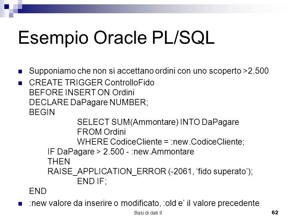 Esempio Oracle PL/SQL Supponiamo che non si accettano ordini con uno scoperto >2.500.