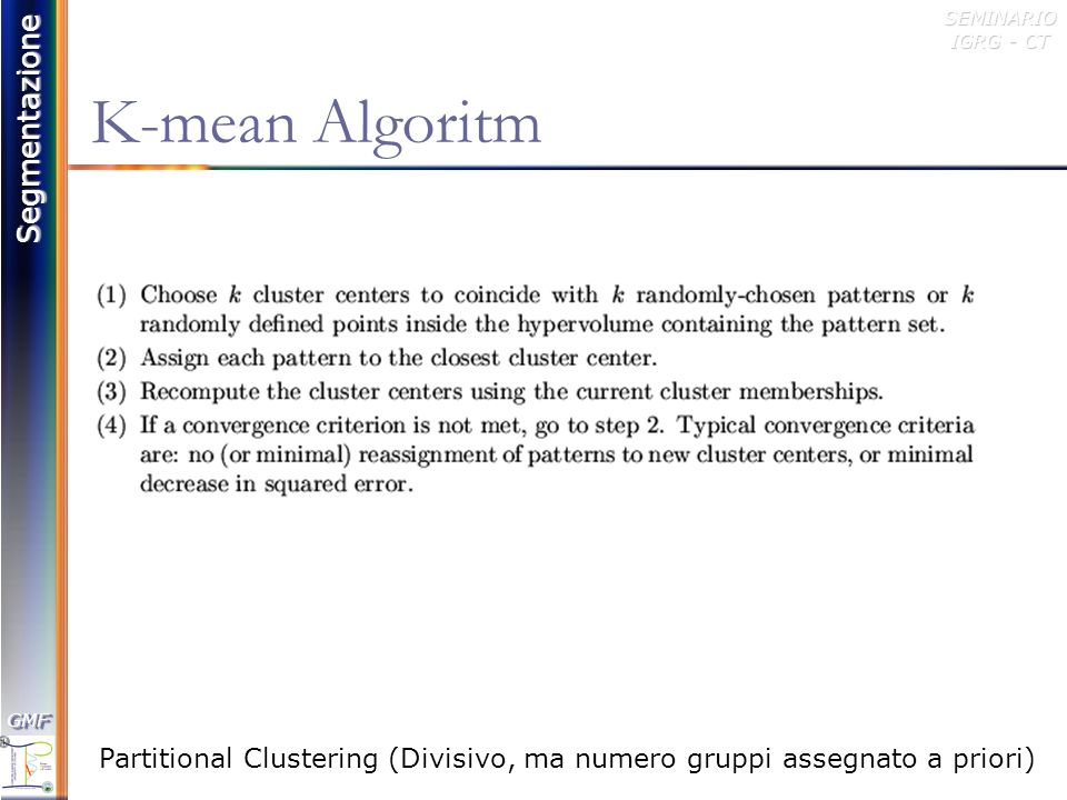 K-mean Algoritm Partitional Clustering (Divisivo, ma numero gruppi assegnato a priori)