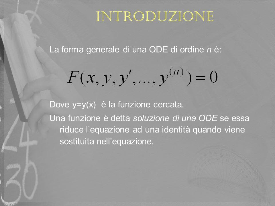 Introduzione La forma generale di una ODE di ordine n è: