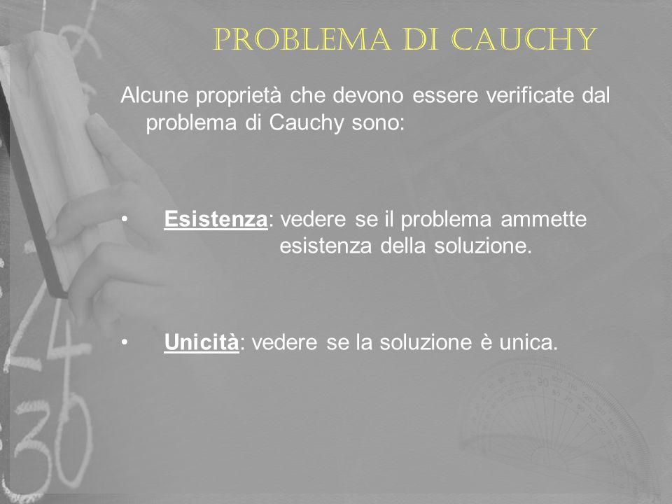 Problema di Cauchy Alcune proprietà che devono essere verificate dal problema di Cauchy sono: