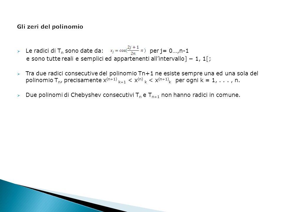 Gli zeri del polinomio Le radici di Tn sono date da: per j= 0…,n-1.