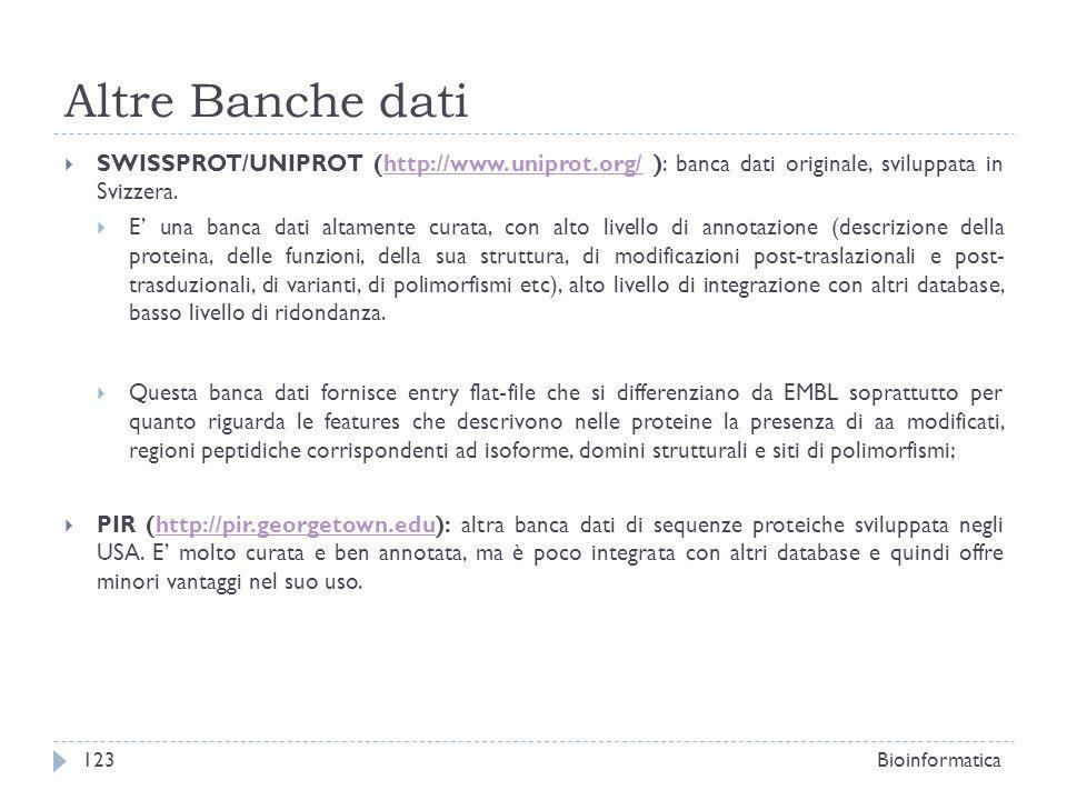 Altre Banche dati SWISSPROT/UNIPROT (http://www.uniprot.org/ ): banca dati originale, sviluppata in Svizzera.