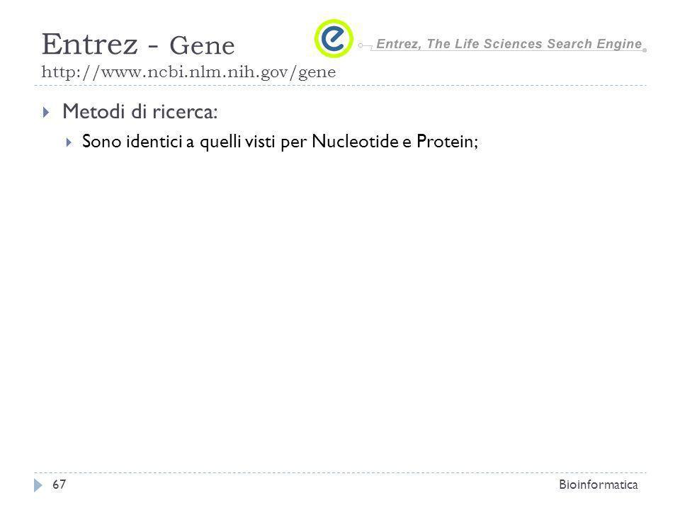 Entrez - Gene http://www.ncbi.nlm.nih.gov/gene